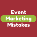 Top 7 Event Marketing Mistakes